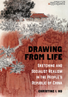 Drawing from Life: Sketching and Socialist Realism in the People's Republic of China Cover Image