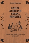 Native American Herbal Remedies: Traditional Herbal Remedies & Recipes to Heal Common Ailments Cover Image