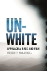 Unwhite: Appalachia, Race, and Film (South on Screen) Cover Image