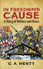 In Freedom's Cause: A Story of Wallace and Bruce (Dover Children's Classics) Cover Image