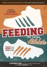 Feeding the Young Athlete: Sports Nutrition Made Easy for Players, Parents, and Coaches Cover Image