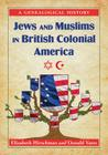 Jews and Muslims in British Colonial America: A Genealogical History Cover Image