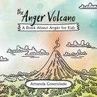 The Anger Volcano - A Book About Anger for Kids Cover Image