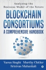 Blockchain Consortiums - A Comprehensive Handbook: Analyzing the Business Model of the future Cover Image