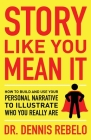 Story Like You Mean It: How to Build and Use Your Personal Narrative to Illustrate Who You Really Are Cover Image