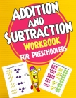 Addition and ِSubtraction Workbook for Preschoolers: Addition and Subtraction Book for preschoolers ages 3-5, Addition and Subtraction Activity Cover Image