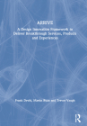 Arrive: A Design Innovation Framework to Deliver Breakthrough Services, Products and Experiences Cover Image