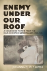 Enemy Under Our Roof: A Childhood Memoir from the Nazi-occupied Netherlands 1940 - 1945 Cover Image