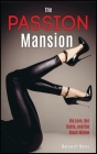 The Passion Mansion: His Love, Her Debts, and the Black Widow Cover Image