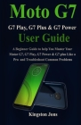 Moto G7 Series User Guide for Seniors: A Beginner Guide to help You Master Your Motor G7, G7 Play, G7 Power & G7 plus Like a Pro for Seniors Cover Image