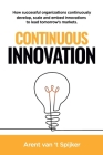 Continuous Innovation: How successful organizations continuously develop, scale, and embed innovations to lead tomorrow's markets Cover Image