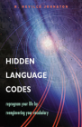 Hidden Language Codes: Reprogram Your Life by Reengineering Your Vocabulary Cover Image