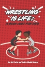 Wrestling Is Life: A Book Just for Kids Cover Image