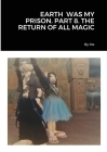Earth Was My Prison. Part 8. the Return of All Magic Cover Image