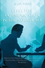 EFFECTIVE COMMUNICATION IN THE WORKPLACE - As Woman: Improve Your Interpersonal Communication with Assertiveness and Cogency in Your Workplace Cover Image