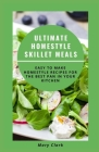 Ultimate Homestyle Skillet Meals: Easy to Make Homestyle Recipes for the Best Pan in Your Kitchen Cover Image