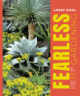 Fearless Gardening: Be Bold, Break the Rules, and Grow What You Love Cover Image