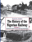 The History of the Nigerian Railway. Vol 1: Opening the Nation to Sea and Road Transportation Cover Image
