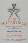 The Delectable Negro: Human Consumption and Homoeroticism Within Us Slave Culture (Sexual Cultures #34) Cover Image