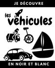 Je découvre les véhicules en noir et blanc: Livre en contraste pour bébé et petit enfant - Permet d'acquérir le vocabulaire du monde des transports: v Cover Image