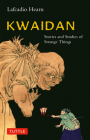 Kwaidan: Stories and Studies of Strange Things (Tuttle Classics of Japanese Literature) Cover Image