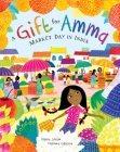 A Gift for Amma: Market Day in India Cover Image
