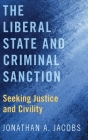 The Liberal State and Criminal Sanction: Seeking Justice and Civility Cover Image