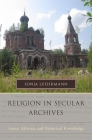 Religion in Secular Archives: Soviet Atheism and Historical Knowledge (Oxford Series on History and Archives) Cover Image