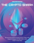 The Crypto Shark: Become the Greatest Cryptocurrency Trader with Simple Strategies to Profit $500-$1,000 a Day in a Few Days Cover Image