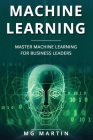 Machine Learning: Master Machine Learning For Business Leaders Cover Image