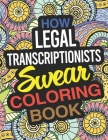 How Legal Transcriptionists Swear Coloring Book: A Legal Transcriptionist Coloring Book Cover Image