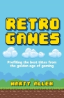 Retro Games: Profiling the best titles from the golden age of gaming Cover Image