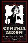 Cynthia Nixon Distressed Coloring Book: Artistic Adult Coloring Book Cover Image