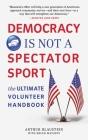 Democracy Is Not a Spectator Sport: The Ultimate Volunteer Handbook Cover Image