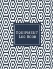 Equipment Log Book: Daily Equipment Repairs & Maintenance Record Book for Business, Office, Home, Construction and many more Cover Image