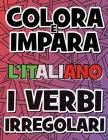 COLORA E IMPARA L'ITALIANO - I VERBI IRREGOLARI - Libro da Colorare: Impara i verbi italiani - Coloring Book - Come imparare i verbi italiani diverten Cover Image