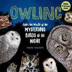 Owling: Enter the World of the Mysterious Birds of the Night Cover Image