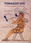 Tobacco Use by Native North Americans, Volume 236: Sacred Smoke and Silent Killer (Civilization of the American Indian #236) Cover Image