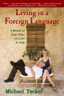 Living in a Foreign Language: A Memoir of Food, Wine, and Love in Italy Cover Image