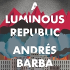 A Luminous Republic Lib/E Cover Image