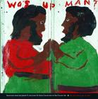 Wos Up Man?: Selections from the Joseph D. and Janet M. Shein Collection of Self-Taught Art Cover Image