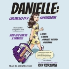 Danielle Lib/E: Chronicles of a Superheroine and How You Can Be a Danielle Cover Image