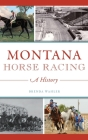 Montana Horse Racing: A History Cover Image