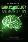 Dark Psychology and Manipulation: This book includes Dark Psychology Secrets, Manipulation and Persuasion, How to Analyze People Cover Image