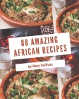 88 Amazing African Recipes: A Must-have African Cookbook for Everyone Cover Image