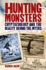 Hunting Monsters: Cryptozoology and the Reality Behind the Myths Cover Image