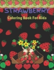 Strawberry Coloring Book For Kids: Amazing Coloring Book for Kids, Girls and boys For Who Love Strawberry Cover Image