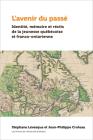 L'Avenir Du Passé: Récits, Mémoires Et Conscience Historique de la Jeunesse Québécoise Et Franco-Ontarienne. Cover Image