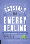 Crystals for Energy Healing: A Practical Sourcebook of 100 Crystals Cover Image
