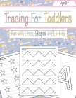 Tracing For Toddlers: Beginner to Tracing Lines, Shape & ABC Letters (Fun with lines, Shapes and Letters) Cover Image